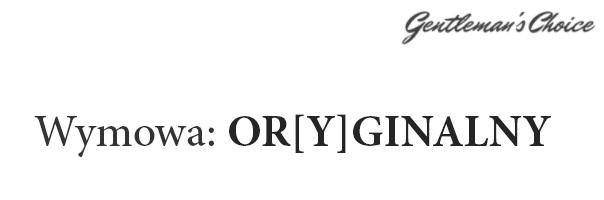 wymowa: or[y]ginalny