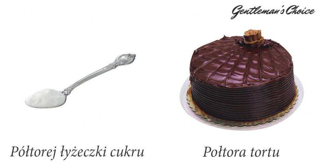 półtorej łyżeczki cukru, ale półtora tortu