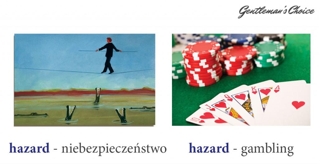 hazard = niebezpieczeństwo, hazard = gambling