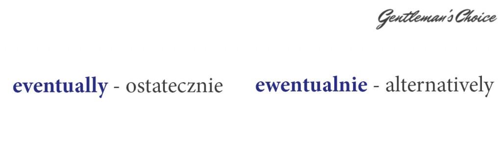 eventually = ostatecznie, ewentualnie = alternatively