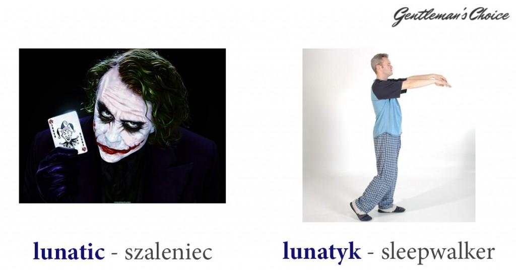 lunatic = szaleniec, lunatyk = sleepwalker